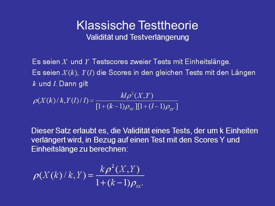 Klassische Testtheorie Validität und Testverlängerung Dieser Satz erlaubt es, die Validität eines Tests, der um k Einheiten verlängert wird, in Bezug