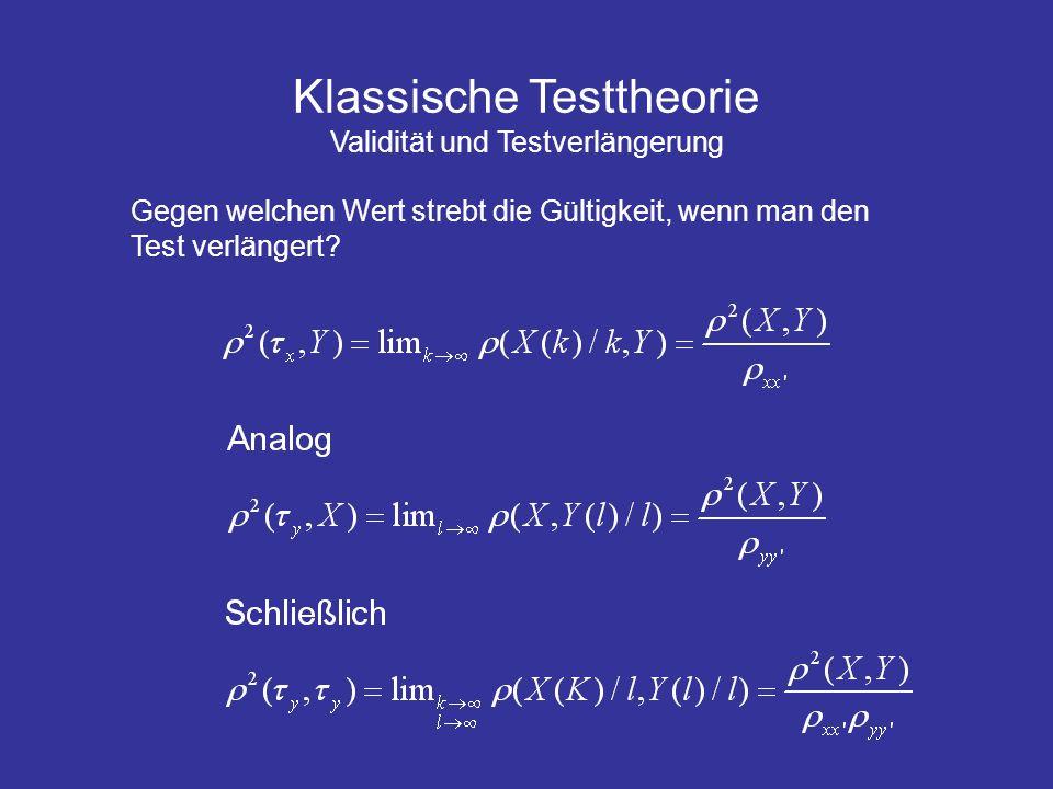 Klassische Testtheorie Validität und Testverlängerung Gegen welchen Wert strebt die Gültigkeit, wenn man den Test verlängert?