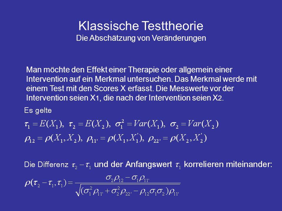 Klassische Testtheorie Die Abschätzung von Veränderungen Man möchte den Effekt einer Therapie oder allgemein einer Intervention auf ein Merkmal unters