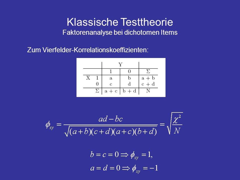 Klassische Testtheorie Faktorenanalyse bei dichotomen Items Zum Vierfelder-Korrelationskoeffizienten:
