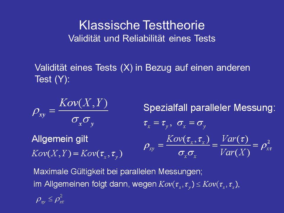 Klassische Testtheorie Validität und Reliabilität eines Tests Validität eines Tests (X) in Bezug auf einen anderen Test (Y):