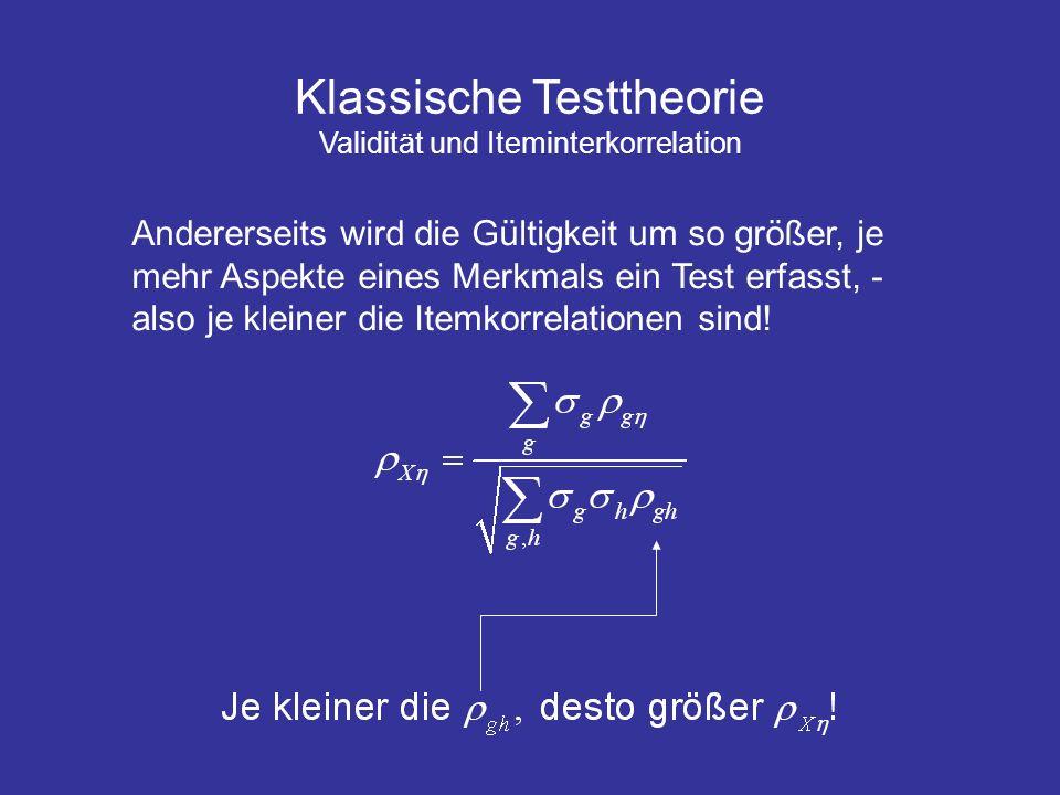 Klassische Testtheorie Validität und Iteminterkorrelation Andererseits wird die Gültigkeit um so größer, je mehr Aspekte eines Merkmals ein Test erfas