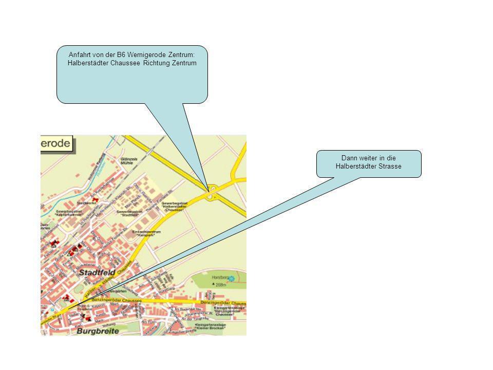 Anfahrt von der B6 Wernigerode Zentrum: Halberstädter Chaussee Richtung Zentrum Dann weiter in die Halberstädter Strasse