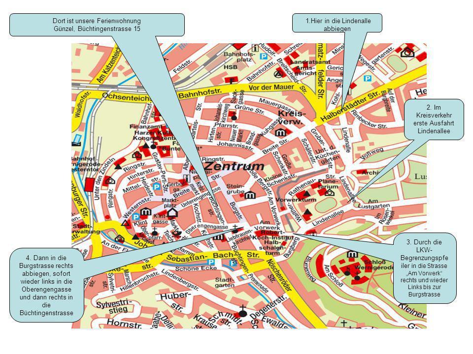 Dort ist unsere Ferienwohnung Günzel, Büchtingenstrasse 15 1.Hier in die Lindenalle abbiegen 2. Im Kreisverkehr erste Ausfahrt Lindenallee 3. Durch di