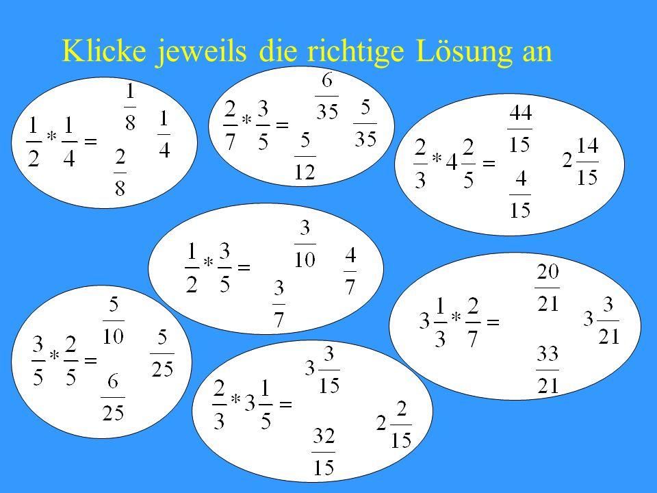 Leider falsch Brüche multipliziert man, indem man Nenner mit Nenner und Zähler mit Zähler multipliziert
