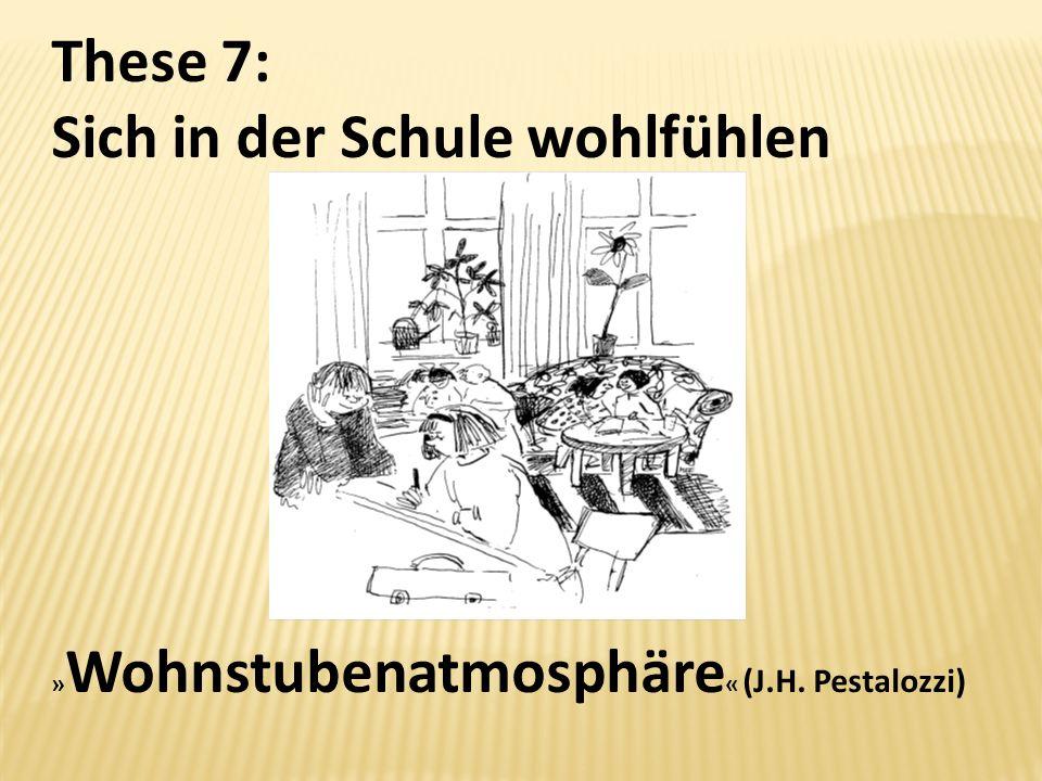 These 7: Sich in der Schule wohlfühlen » Wohnstubenatmosphäre « (J.H. Pestalozzi)