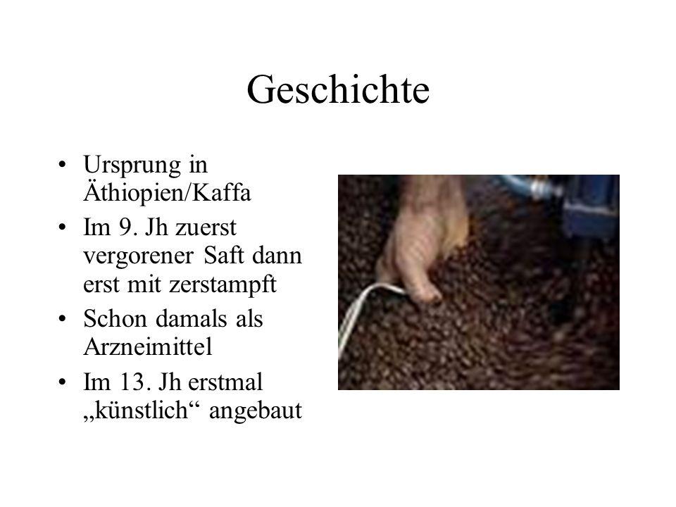 Geschichte Ursprung in Äthiopien/Kaffa Im 9. Jh zuerst vergorener Saft dann erst mit zerstampft Schon damals als Arzneimittel Im 13. Jh erstmal künstl