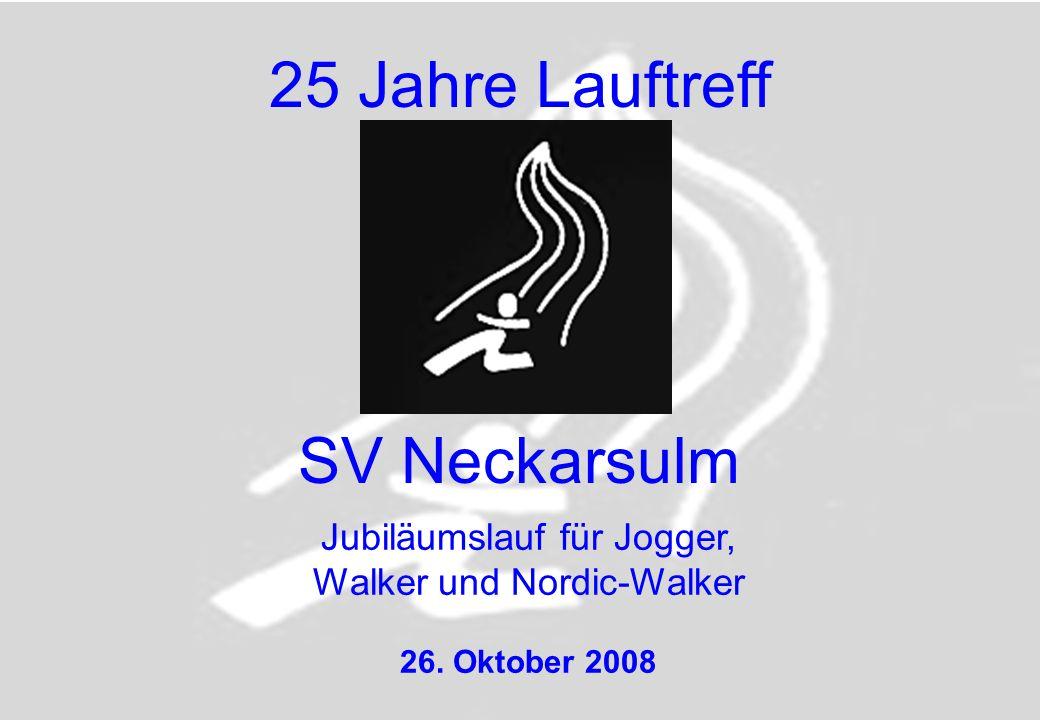 25 Jahre Lauftreff Jubiläumslauf für Jogger, Walker und Nordic-Walker 26. Oktober 2008 SV Neckarsulm