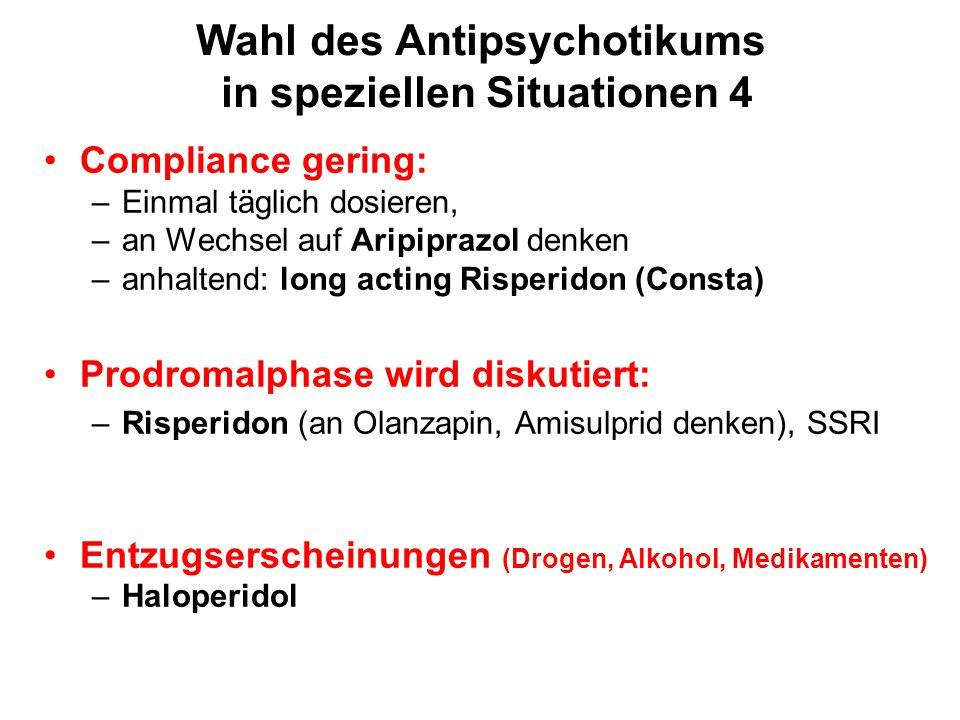 Wahl des Antipsychotikums in speziellen Situationen 4 Compliance gering: –Einmal täglich dosieren, –an Wechsel auf Aripiprazol denken –anhaltend: long acting Risperidon (Consta) Prodromalphase wird diskutiert: –Risperidon (an Olanzapin, Amisulprid denken), SSRI Entzugserscheinungen (Drogen, Alkohol, Medikamenten) –Haloperidol