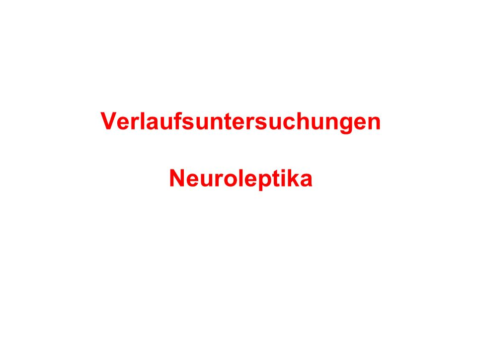 Verlaufsuntersuchungen Neuroleptika
