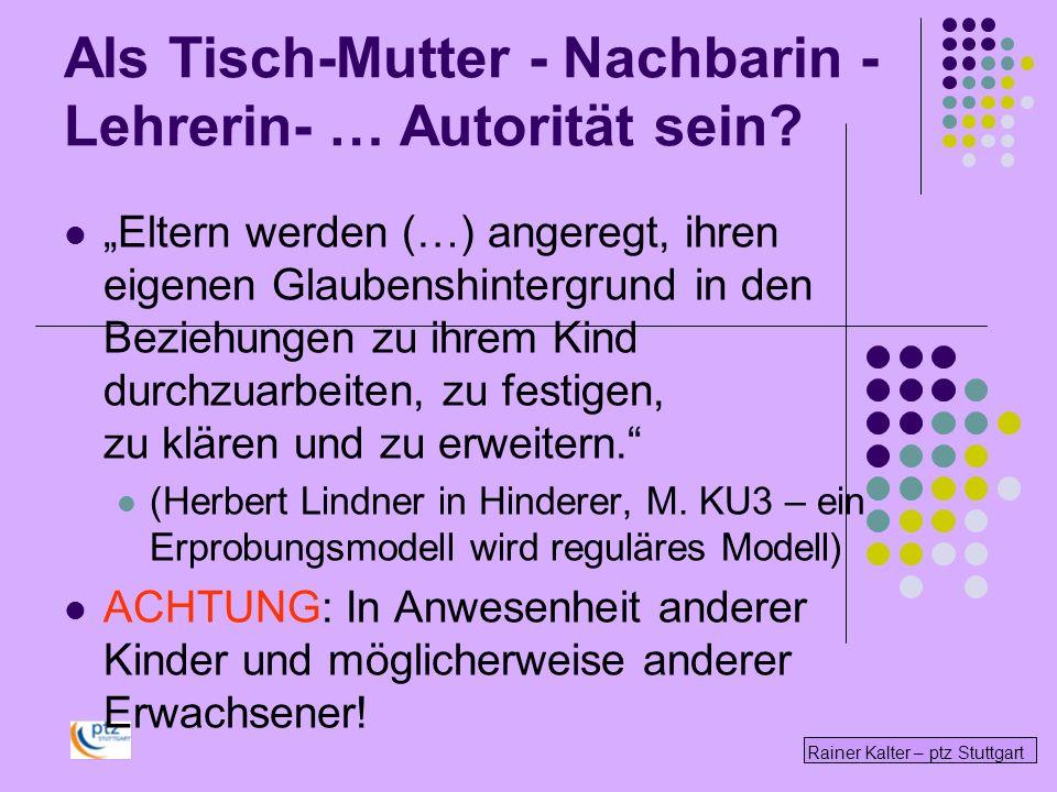 Rainer Kalter – ptz Stuttgart Eltern werden (…) angeregt, ihren eigenen Glaubenshintergrund in den Beziehungen zu ihrem Kind durchzuarbeiten, zu festi