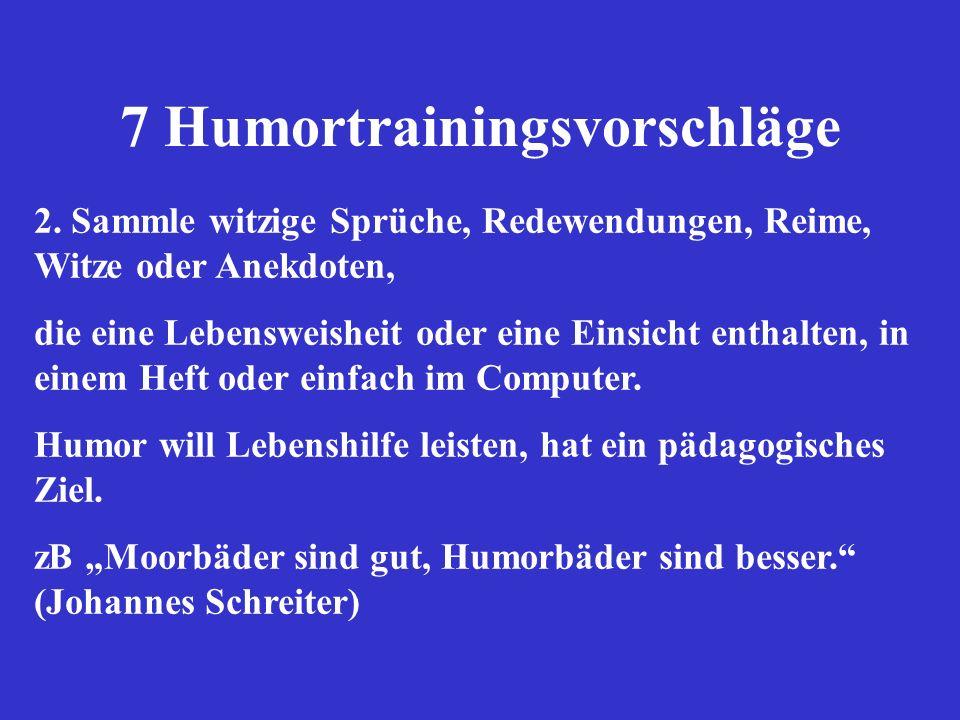 7 Humortrainingsvorschläge 2. Sammle witzige Sprüche, Redewendungen, Reime, Witze oder Anekdoten, die eine Lebensweisheit oder eine Einsicht enthalten
