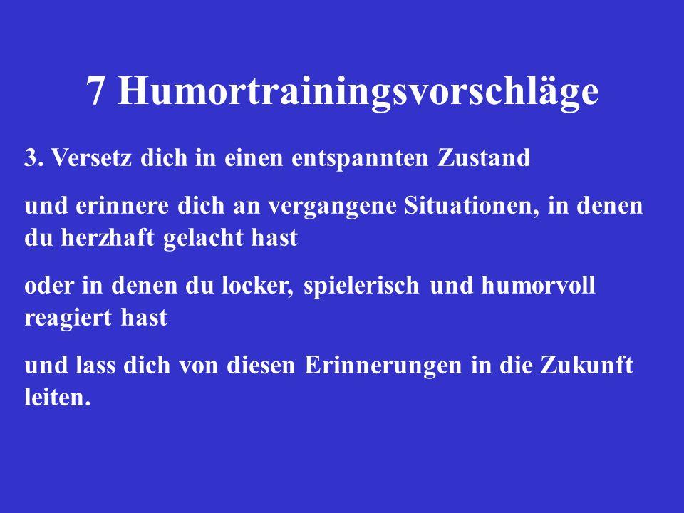 7 Humortrainingsvorschläge 3. Versetz dich in einen entspannten Zustand und erinnere dich an vergangene Situationen, in denen du herzhaft gelacht hast