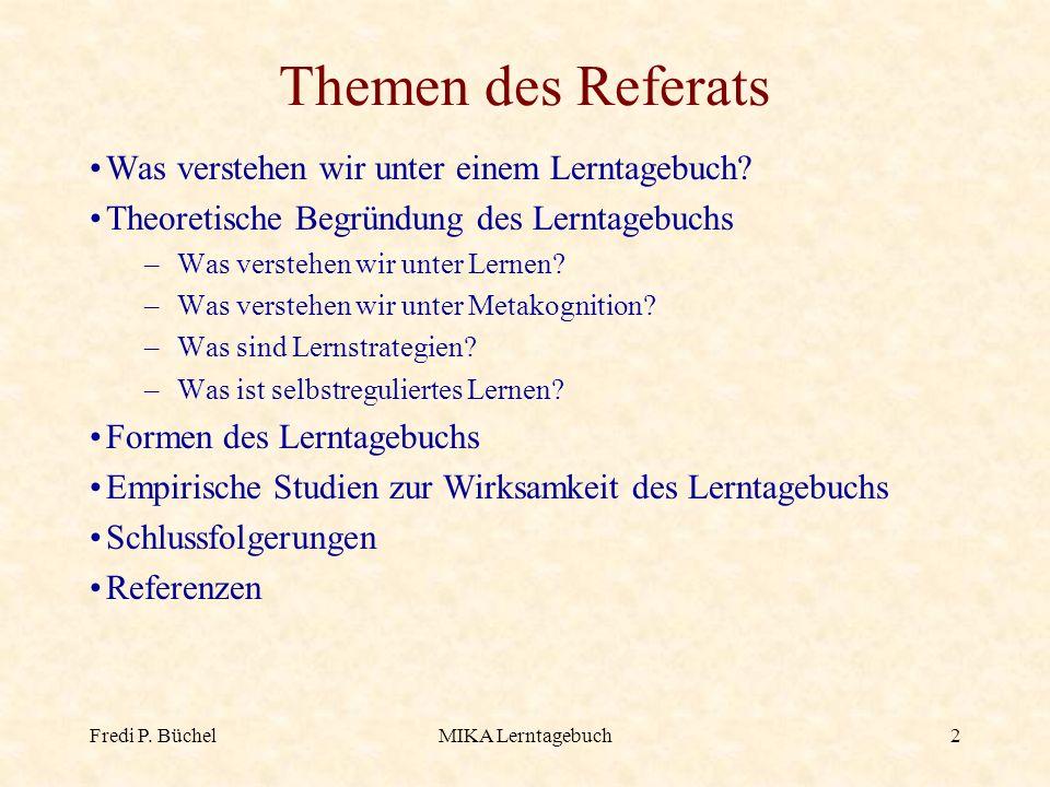 Fredi P. BüchelMIKA Lerntagebuch2 Themen des Referats Was verstehen wir unter einem Lerntagebuch? Theoretische Begründung des Lerntagebuchs –Was verst