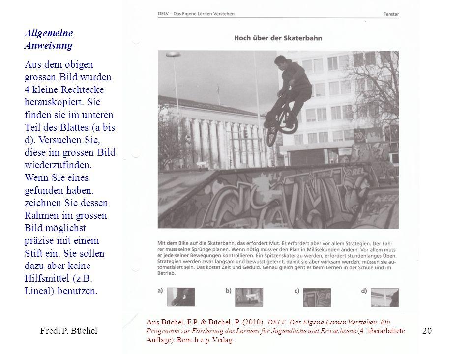 Fredi P. BüchelMIKA Lerntagebuch20 Allgemeine Anweisung Aus dem obigen grossen Bild wurden 4 kleine Rechtecke herauskopiert. Sie finden sie im unteren
