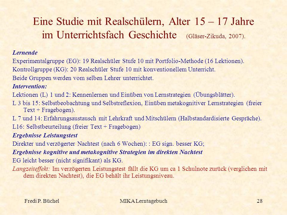 Fredi P. BüchelMIKA Lerntagebuch28 Eine Studie mit Realschülern, Alter 15 – 17 Jahre im Unterrichtsfach Geschichte (Gläser-Zikuda, 2007). Lernende Exp