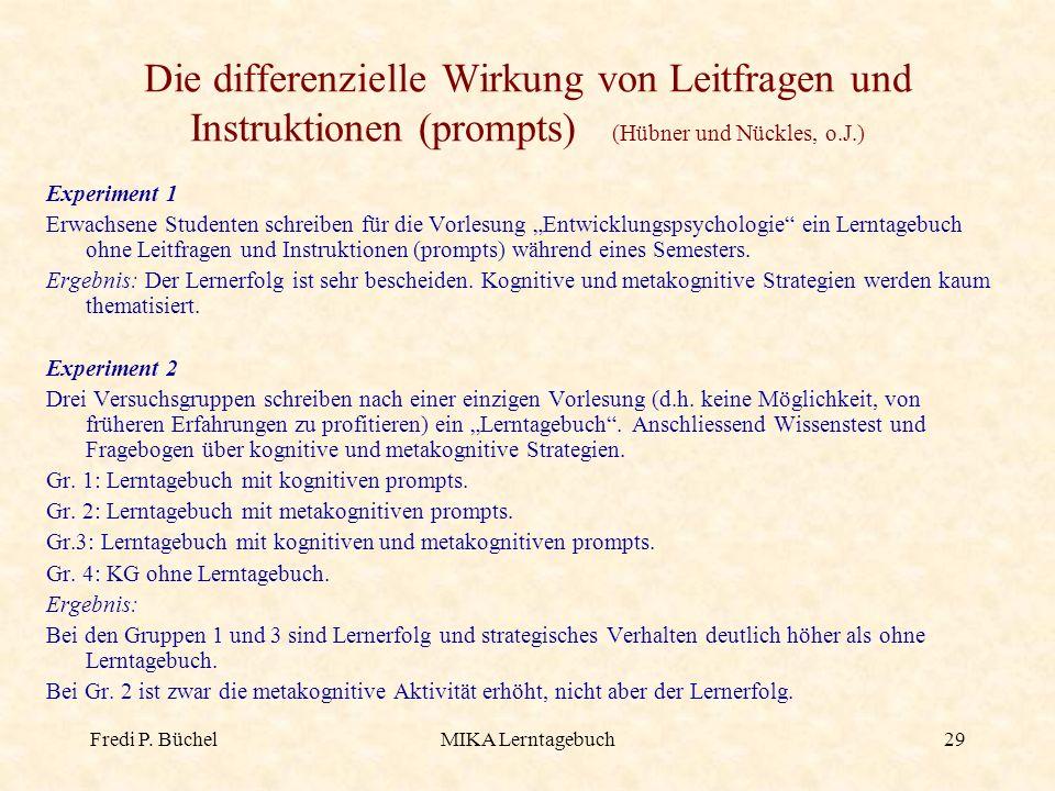 Fredi P. BüchelMIKA Lerntagebuch29 Die differenzielle Wirkung von Leitfragen und Instruktionen (prompts) (Hübner und Nückles, o.J.) Experiment 1 Erwac