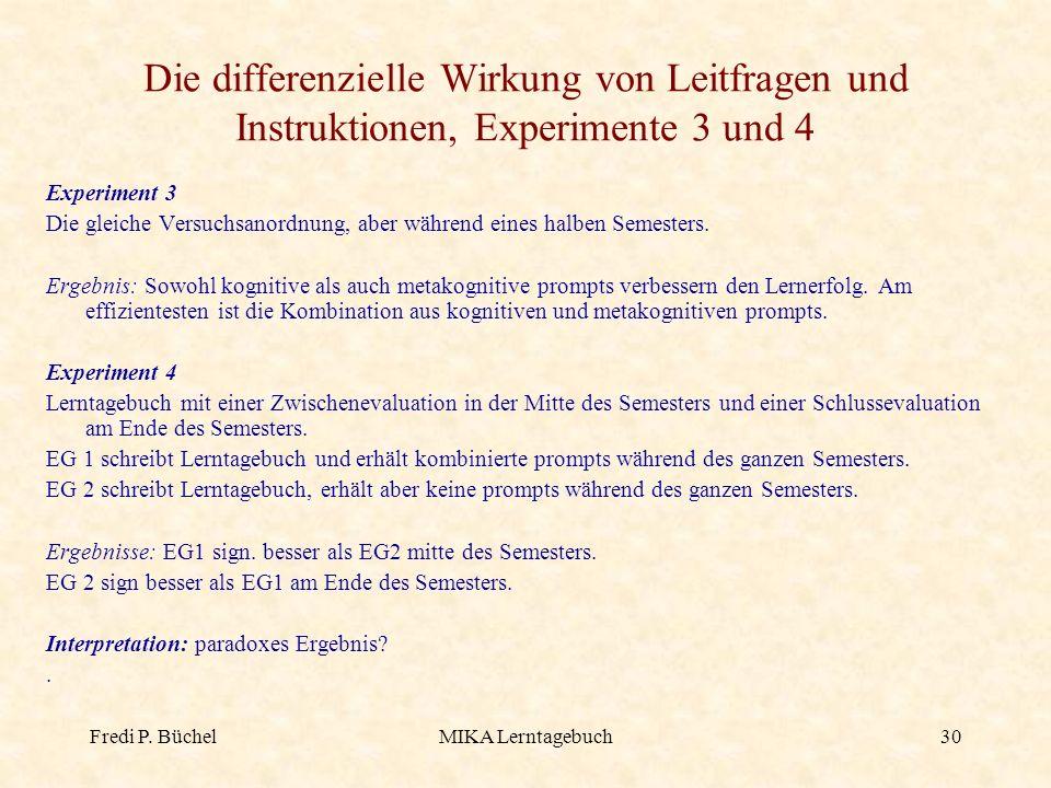 Fredi P. BüchelMIKA Lerntagebuch30 Die differenzielle Wirkung von Leitfragen und Instruktionen, Experimente 3 und 4 Experiment 3 Die gleiche Versuchsa