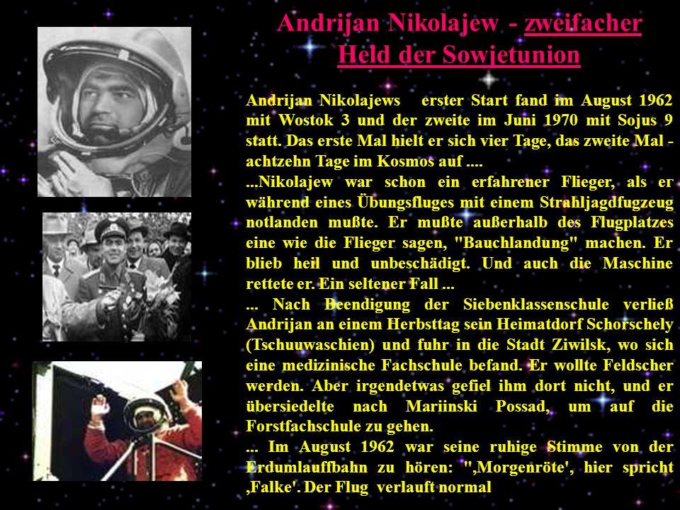 Andrijan Nikolajew - zweifacher Held der Sowjetunion Andrijan Nikolajews erster Start fand im August 1962 mit Wostok 3 und der zweite im Juni 1970 mit Sojus 9 statt.