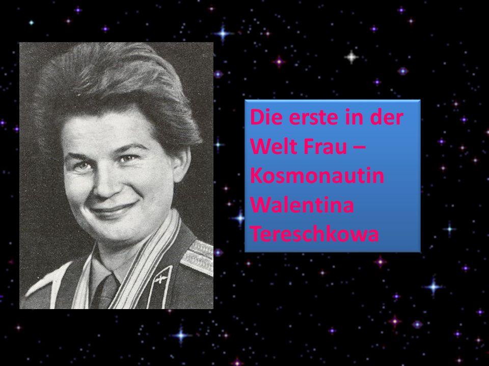 Die erste in der Welt Frau – Kosmonautin Walentina Tereschkowa