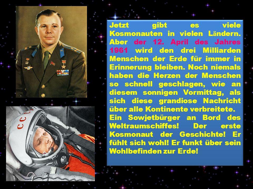 Jetzt gibt es viele Kosmonauten in vielen L ä ndern.