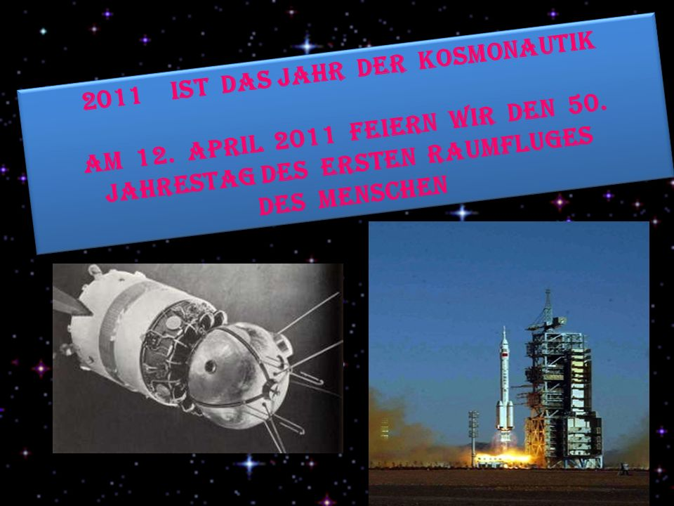 2011 ist das Jahr der Kosmonautik Am 12.April 2011 feiern wir den 50.