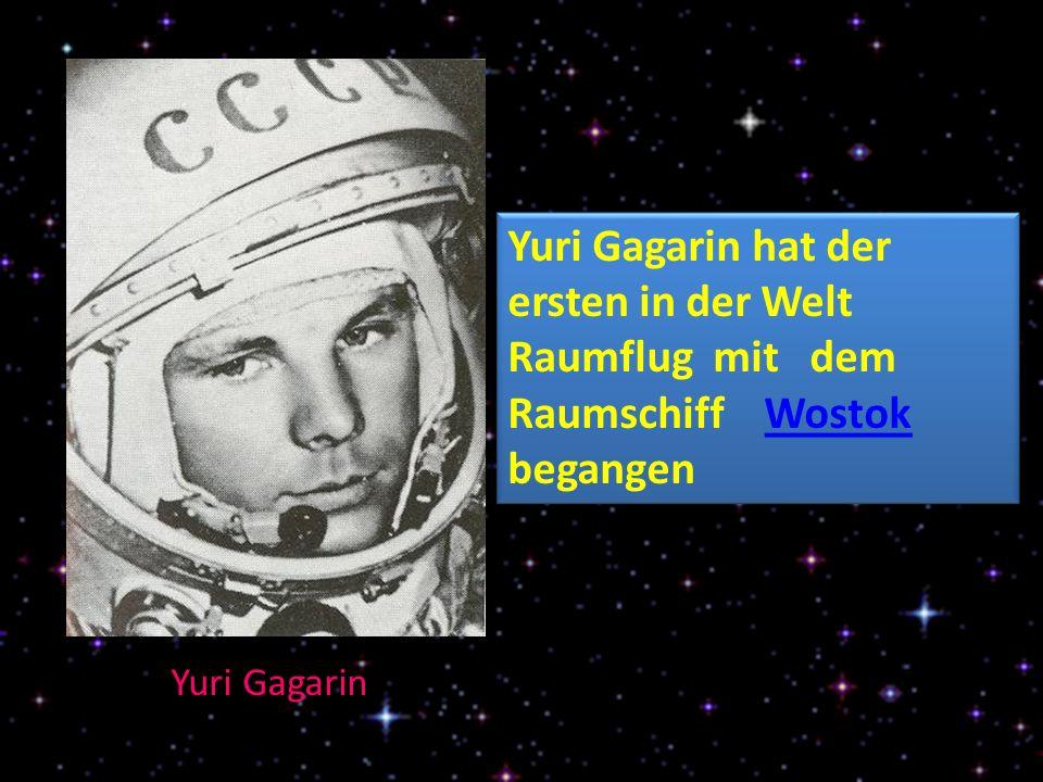 Yuri Gagarin Yuri Gagarin hat der ersten in der Welt Raumflug mit dem Raumschiff Wostok begangenWostok Yuri Gagarin hat der ersten in der Welt Raumflug mit dem Raumschiff Wostok begangenWostok