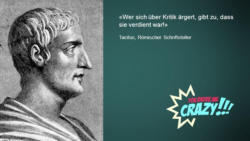 Background «Wer sich über Kritik ärgert, gibt zu, dass sie verdient war!» Tacitus, Römischer Schriftsteller
