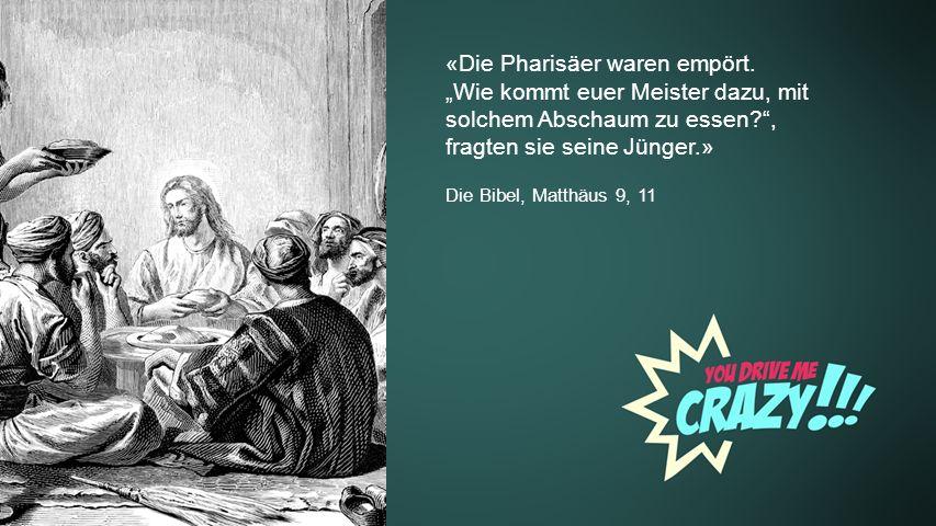 Background «Die Pharisäer waren empört. Wie kommt euer Meister dazu, mit solchem Abschaum zu essen?, fragten sie seine Jünger.» Die Bibel, Matthäus 9,