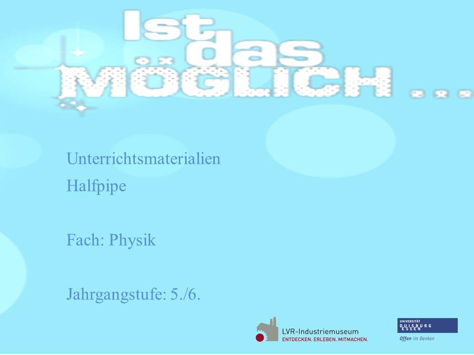 Unterrichtsmaterialien Halfpipe Fach: Physik Jahrgangstufe: 5./6.