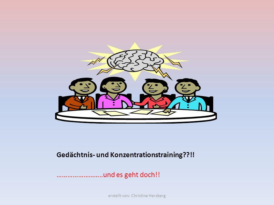 Gedächtnis- und Konzentrationstraining??!! ……………………..und es geht doch!! erstellt von: Christine Herzberg