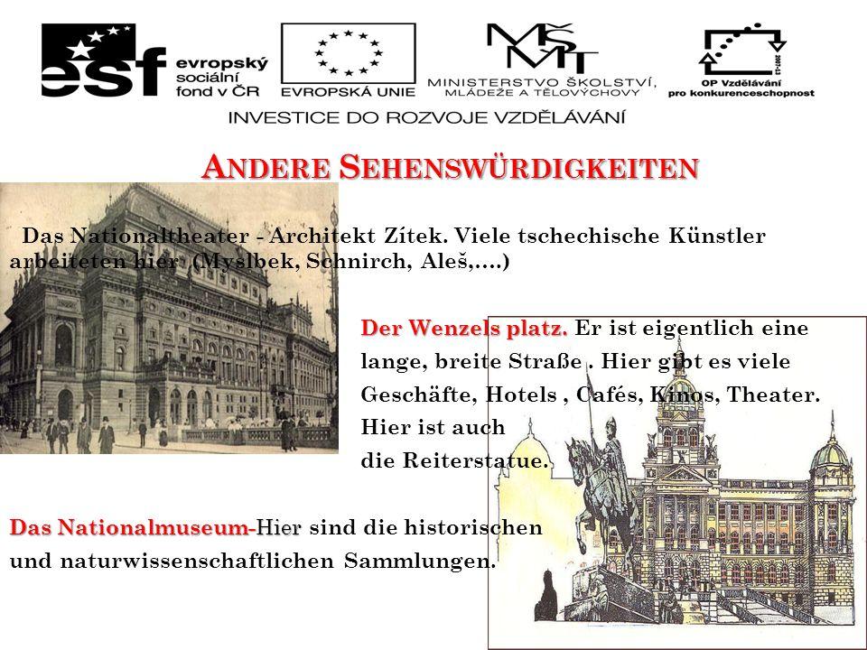 A NDERE S EHENSWÜRDIGKEITEN Das Nationaltheater - Architekt Zítek. Viele tschechische Künstler arbeiteten hier (Myslbek, Schnirch, Aleš,….) Der Wenzel