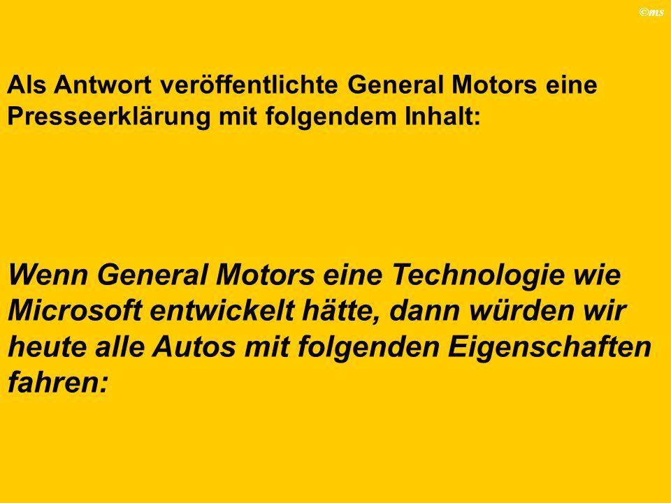 ©ms Als Antwort veröffentlichte General Motors eine Presseerklärung mit folgendem Inhalt: Wenn General Motors eine Technologie wie Microsoft entwickel