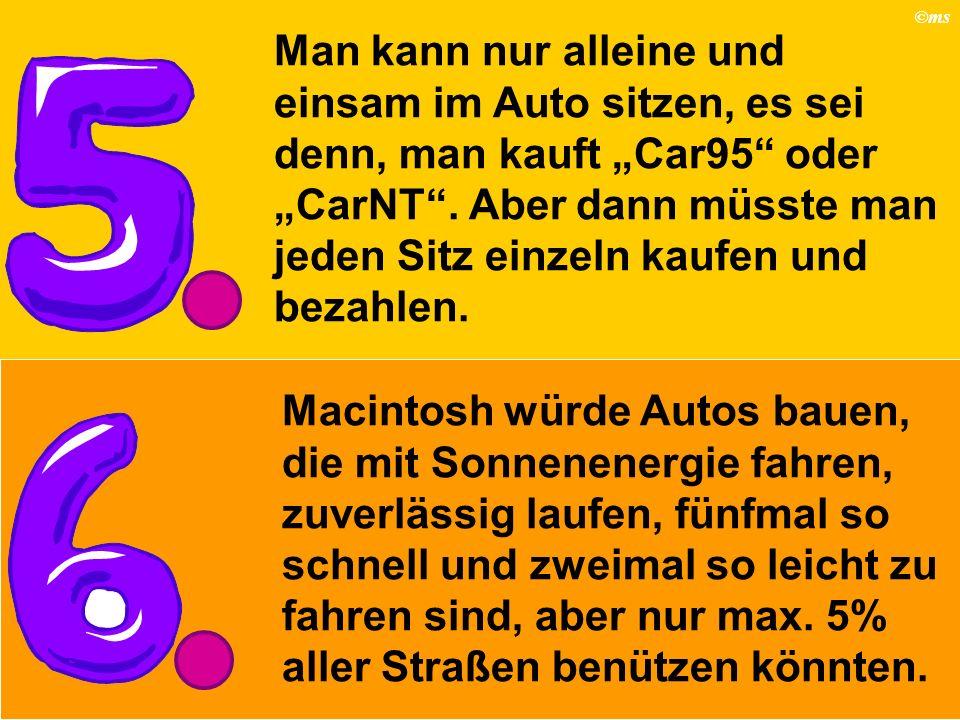 ©ms Man kann nur alleine und einsam im Auto sitzen, es sei denn, man kauft Car95 oder CarNT. Aber dann müsste man jeden Sitz einzeln kaufen und bezahl