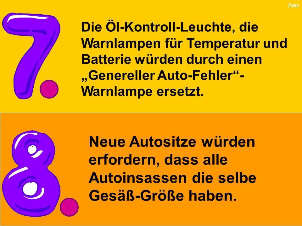 ©ms Die Öl-Kontroll-Leuchte, die Warnlampen für Temperatur und Batterie würden durch einen Genereller Auto-Fehler- Warnlampe ersetzt. Neue Autositze w