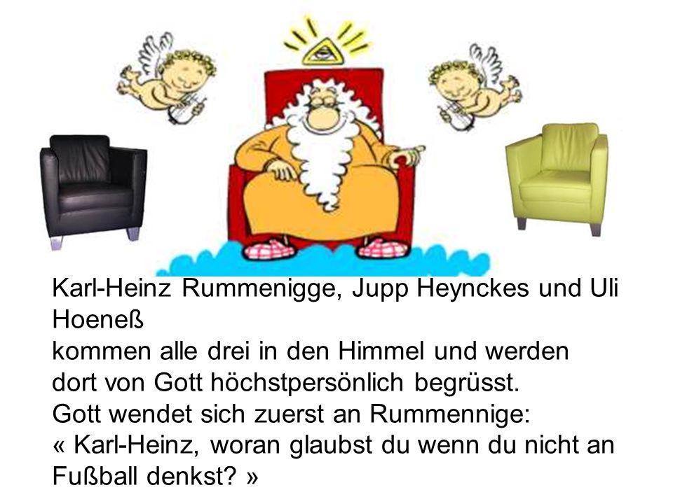 Karl-Heinz Rummenigge, Jupp Heynckes und Uli Hoeneß kommen alle drei in den Himmel und werden dort von Gott höchstpersönlich begrüsst. Gott wendet sic