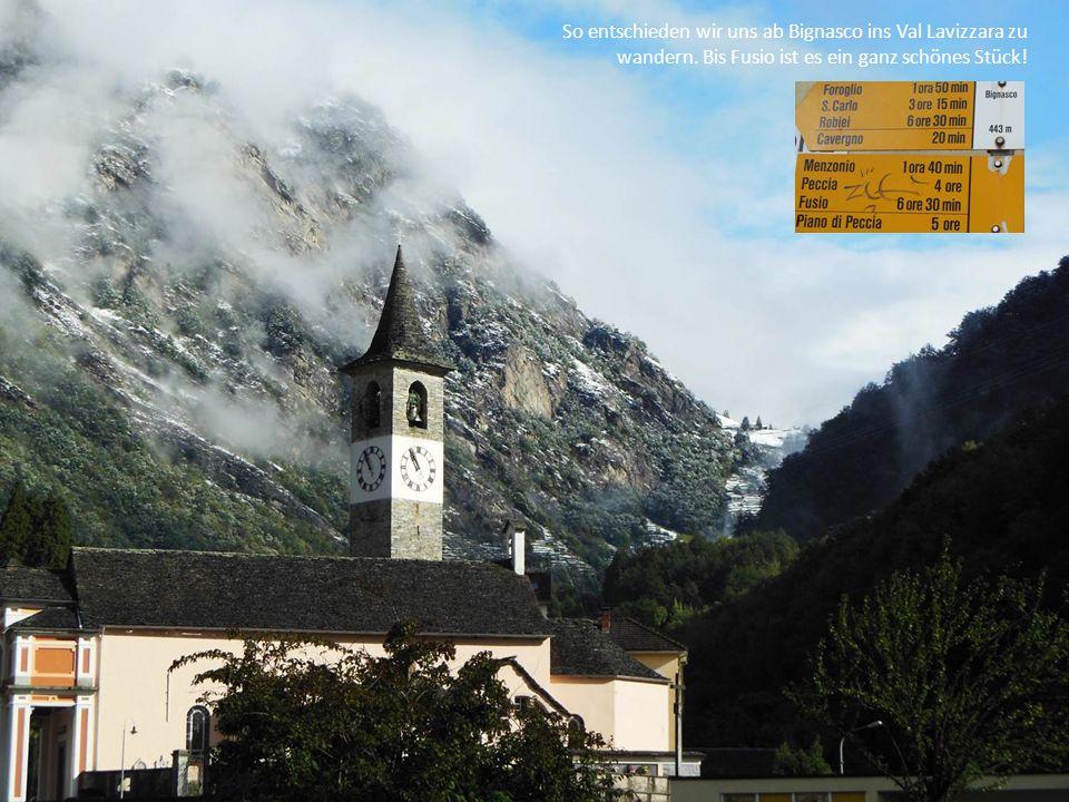 So entschieden wir uns ab Bignasco ins Val Lavizzara zu wandern. Bis Fusio ist es ein ganz schönes Stück!