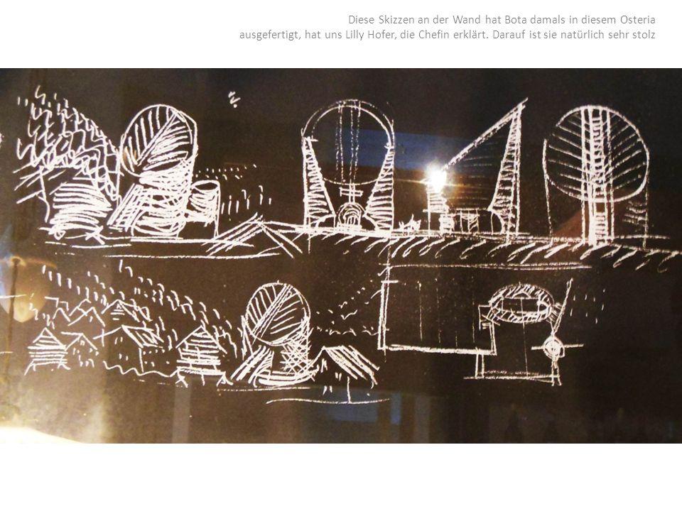 Diese Skizzen an der Wand hat Bota damals in diesem Osteria ausgefertigt, hat uns Lilly Hofer, die Chefin erklärt. Darauf ist sie natürlich sehr stolz