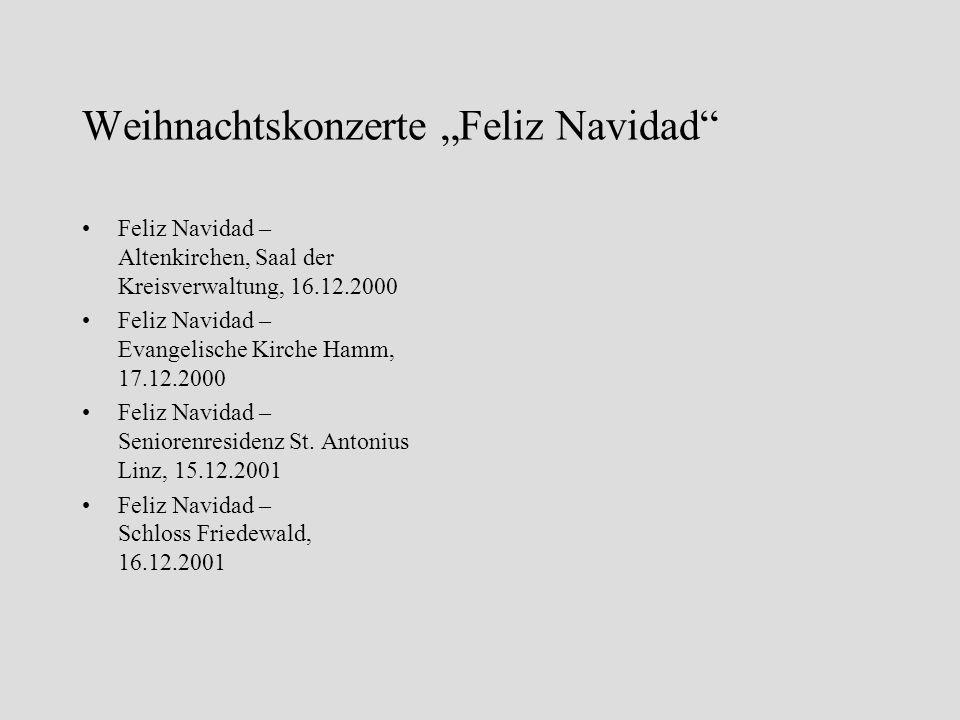 Weihnachtskonzerte Feliz Navidad Feliz Navidad – Altenkirchen, Saal der Kreisverwaltung, 16.12.2000 Feliz Navidad – Evangelische Kirche Hamm, 17.12.20