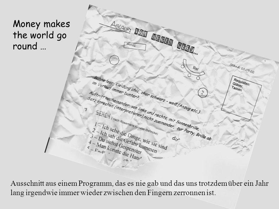 Money makes the world go round … Ausschnitt aus einem Programm, das es nie gab und das uns trotzdem über ein Jahr lang irgendwie immer wieder zwischen