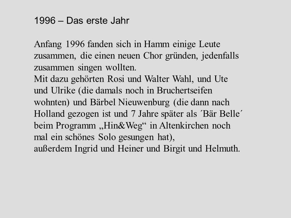 1996 – Das erste Jahr Anfang 1996 fanden sich in Hamm einige Leute zusammen, die einen neuen Chor gründen, jedenfalls zusammen singen wollten. Mit daz