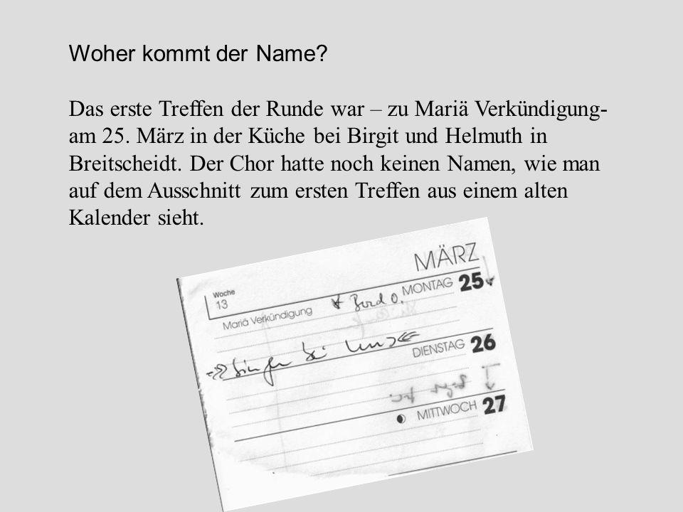 Woher kommt der Name? Das erste Treffen der Runde war – zu Mariä Verkündigung- am 25. März in der Küche bei Birgit und Helmuth in Breitscheidt. Der Ch
