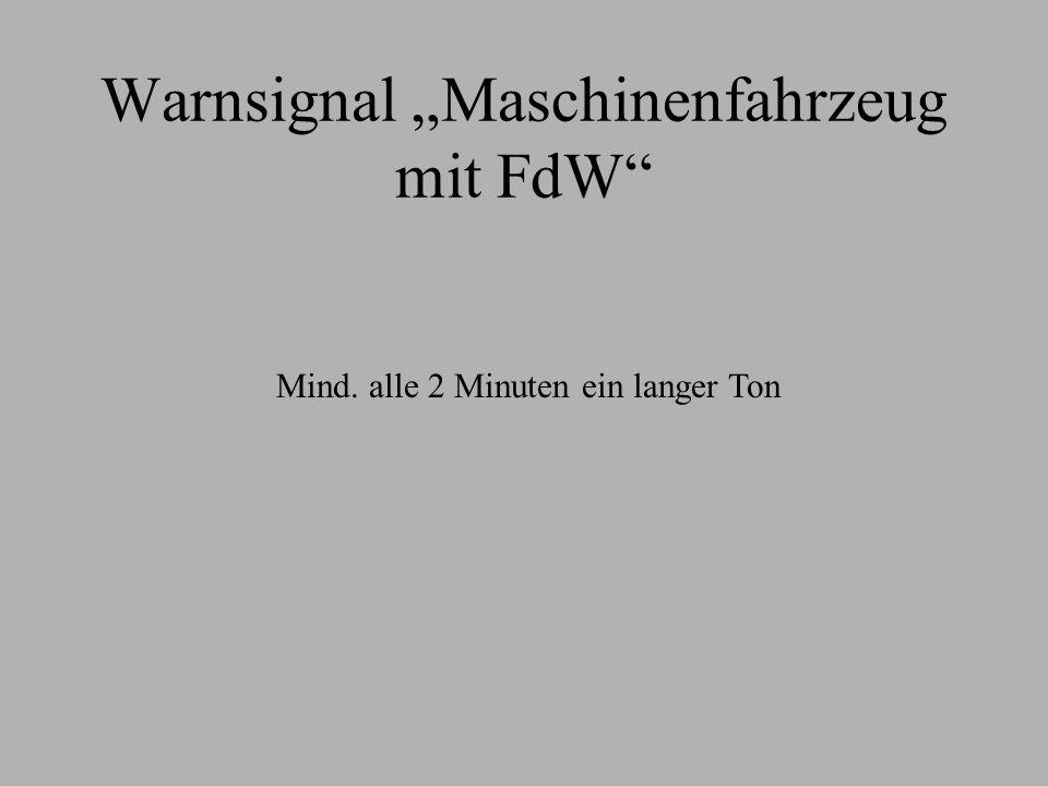Warnsignal Maschinenfahrzeug mit FdW Mind. alle 2 Minuten ein langer Ton
