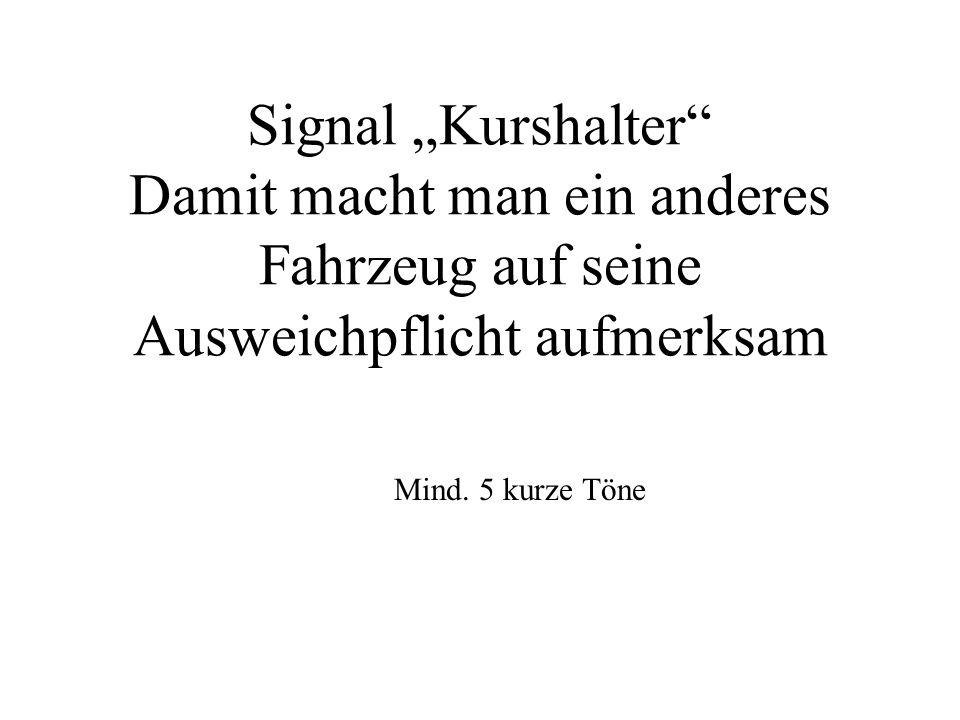 Signal Kurshalter Damit macht man ein anderes Fahrzeug auf seine Ausweichpflicht aufmerksam Mind. 5 kurze Töne