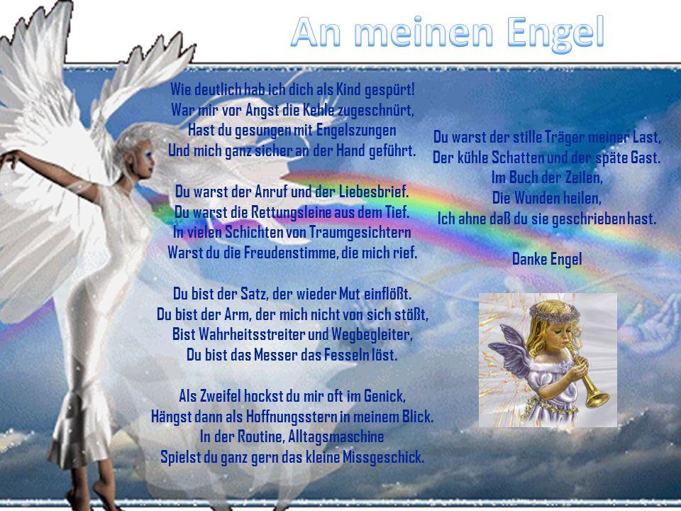 E ngel Wenn ein Engel die Seele kitzelt – Dann lacht die Seele – Und ihre Freude durchdringt die Welt. Wenn ein Engel die Seele streichelt – Dann fühl