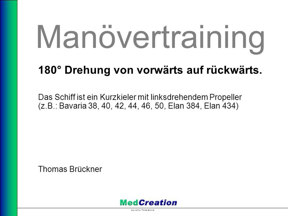 Copyright Ing.Thomas Brückner Manövertraining 180° Drehung von vorwärts auf rückwärts.
