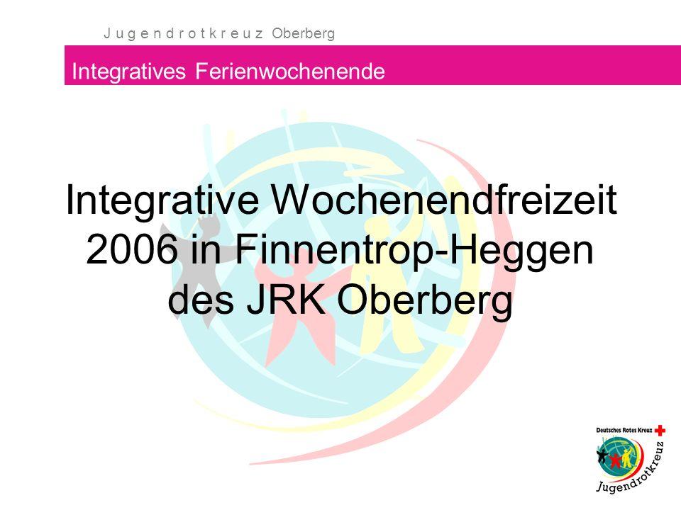 J u g e n d r o t k r e u z Oberberg Integratives Ferienwochenende Integrative Wochenendfreizeit 2006 in Finnentrop-Heggen des JRK Oberberg