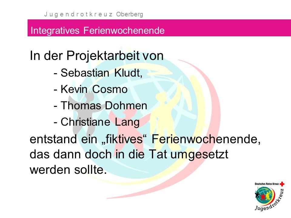 J u g e n d r o t k r e u z Oberberg Integratives Ferienwochenende Kurzentschlossen nahm sich die Kreisleitung des JRK Oberberg vor, genau dieses Wochenende 2006 anzubieten.