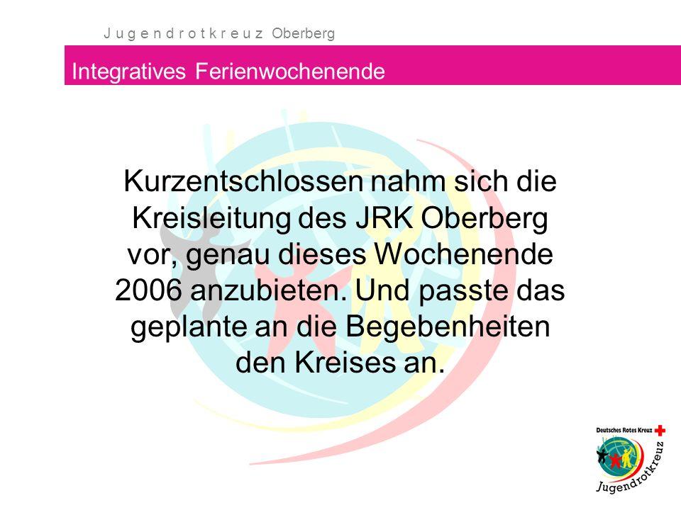J u g e n d r o t k r e u z Oberberg Integratives Ferienwochenende Unter dem Namen Anti-Vorurteil-Wochenende fand vom 30.06.-02.07.2006 die Wochenendfreizeit erfolgreich statt.