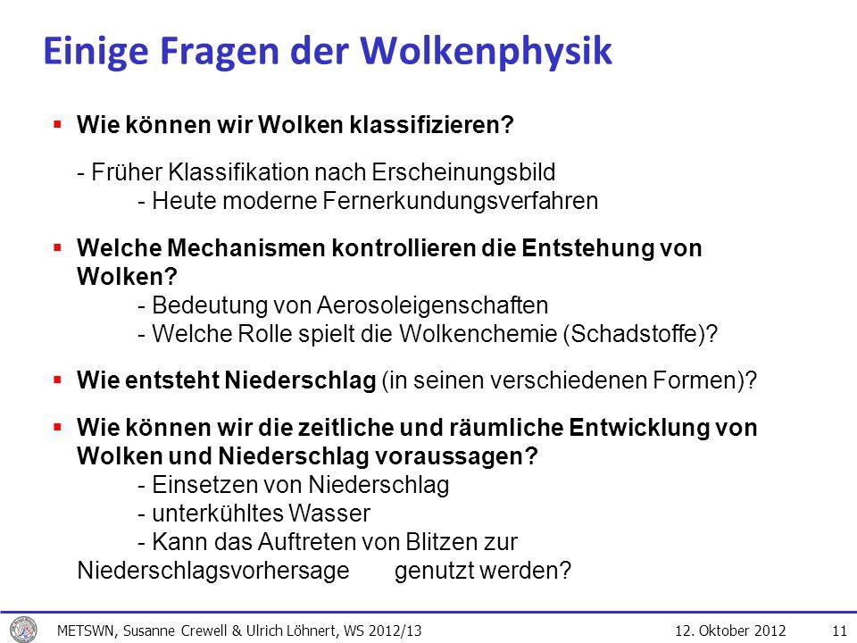 12. Oktober 2012 11 Einige Fragen der Wolkenphysik Wie können wir Wolken klassifizieren? - Früher Klassifikation nach Erscheinungsbild - Heute moderne